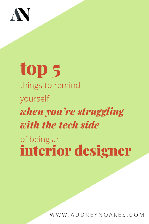 top 5 things to remind yourself when you are struggling with the tech side of being an interior designer